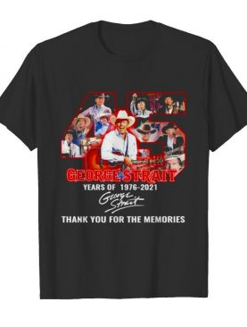 45 george strait years of 1976 2021 signature thank you for the memories shirt