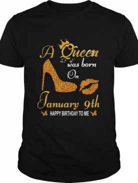 A Queen Was Born On 9th January Happy Birthday To Me shirt
