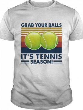 Grab Your Balls It's Tennis Season Vintage shirt