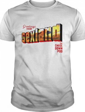 Greetings from sexland the chase down pod shirt