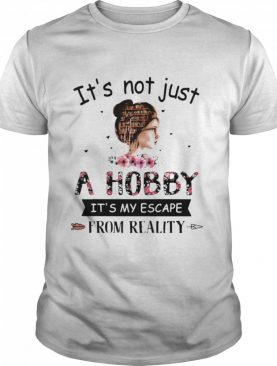 It's Not Just A Hobby It's My Escape From Reality The Book Life Chose Me shirt