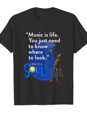 Quote Music Is Life You Just Need To Know Where To Look shirt