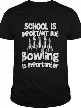 School Is Important But Bowling Bowling shirt