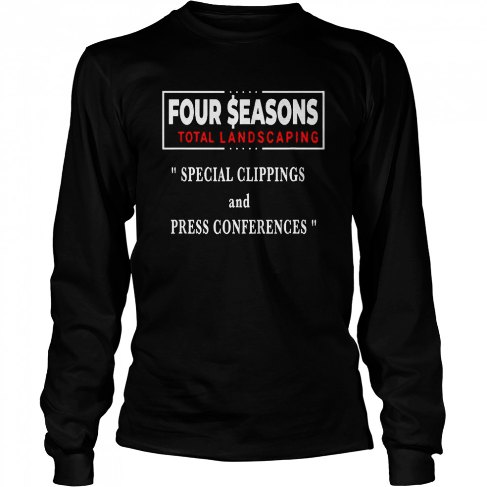 Seasons Four Total Landscaping Press Conference  Long Sleeved T-shirt
