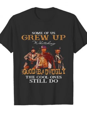 Some Of Us Grew Up Whateking Goud Bad Ugly The Cool Ones Still Do shirt