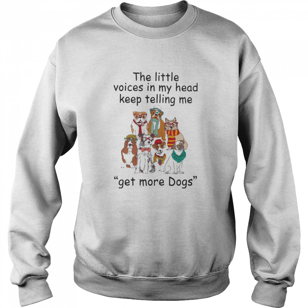 The Little Voice In My Head Keep Telling Me Get More Dogs  Unisex Sweatshirt