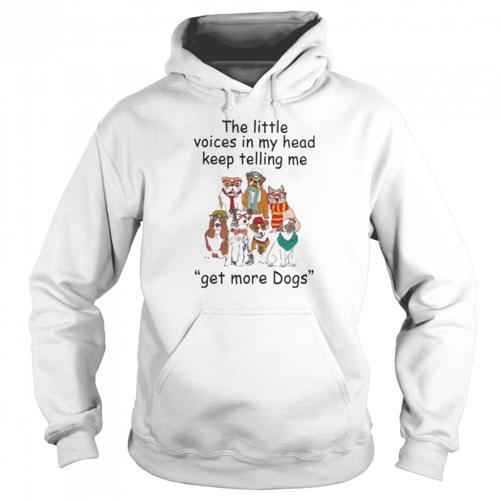 The Little Voice In My Head Keep Telling Me Get More Dogs  Unisex Hoodie